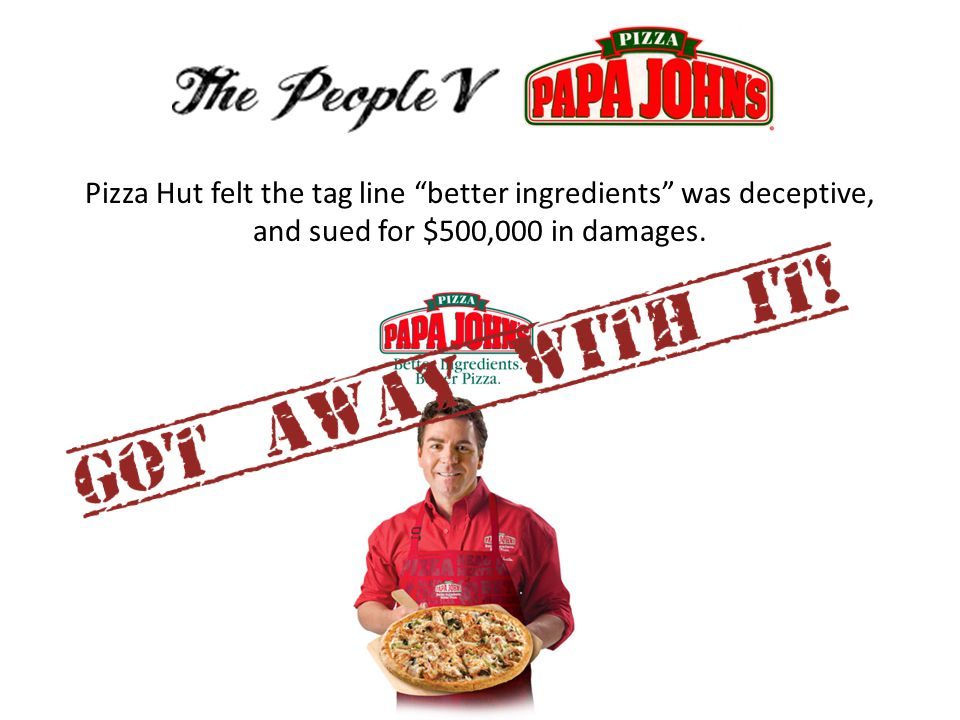 Pizza Hut felt the tag line better ingredients was deceptive, and sued for $500,000 in damages.