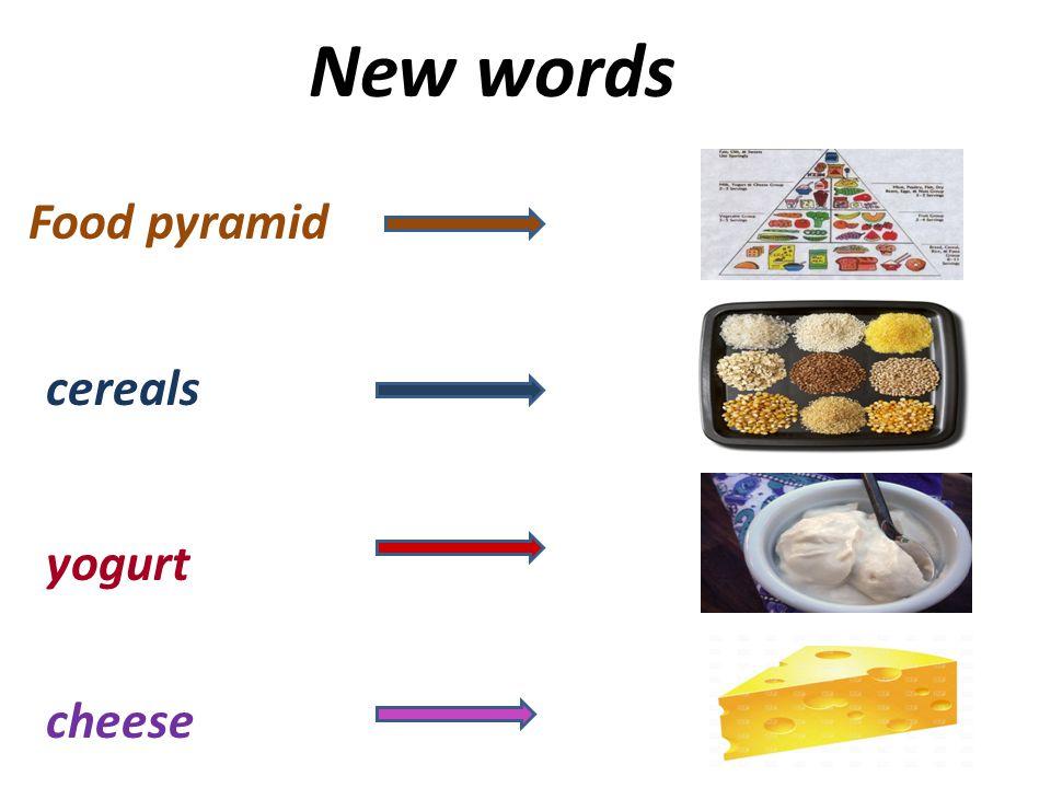New words Food pyramid cereals yogurt cheese