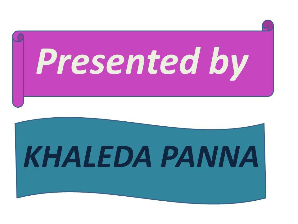 Presented by KHALEDA PANNA