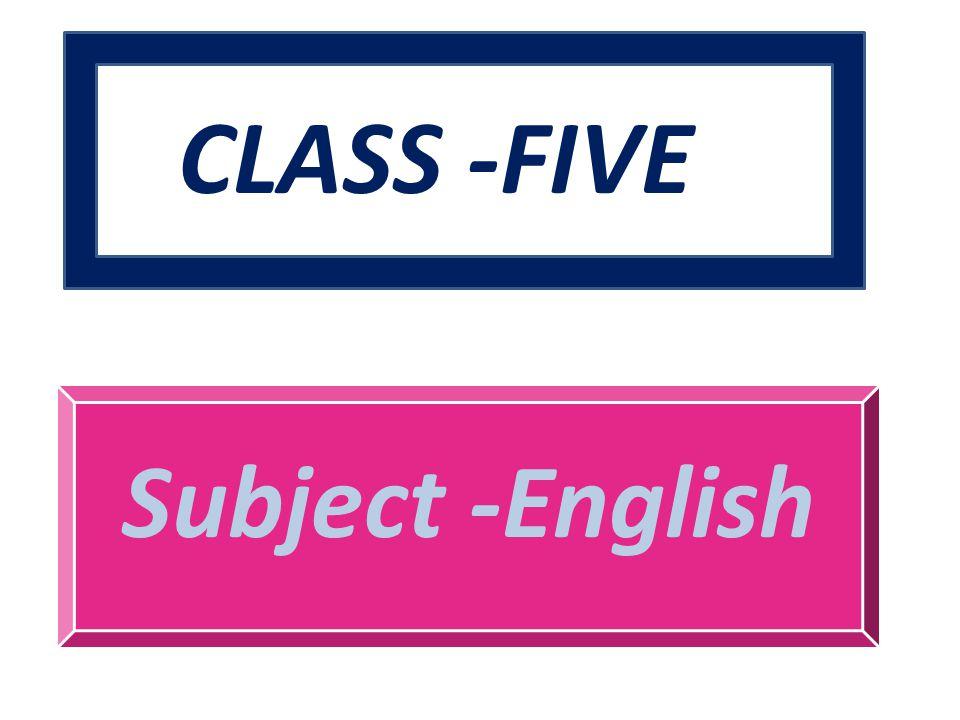 CLASS -FIVE Subject -English