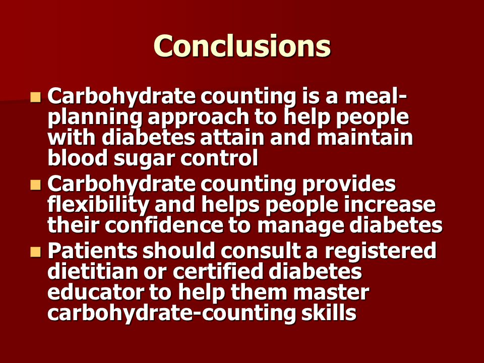 Conclusions Carbohydrate counting is a meal-planning approach to help people with diabetes attain and maintain blood sugar control.