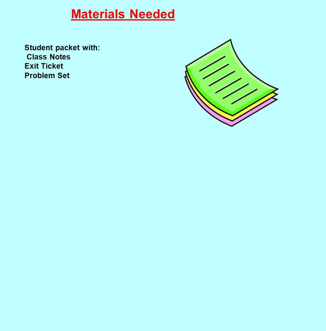 Materials Needed Student packet with: Class Notes Exit Ticket