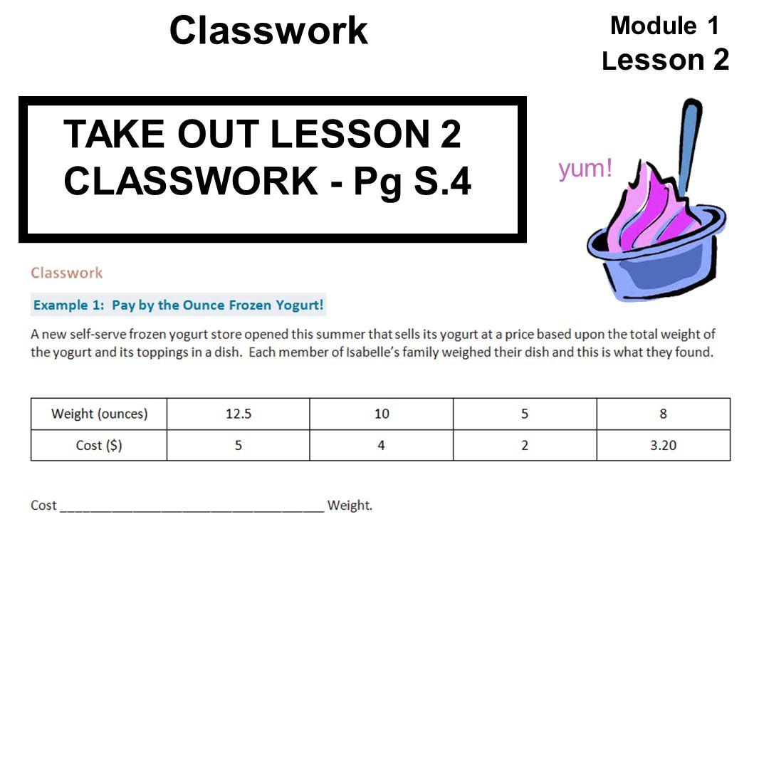 Classwork Module 1 Lesson 2 TAKE OUT LESSON 2 CLASSWORK - Pg S.4 yum!