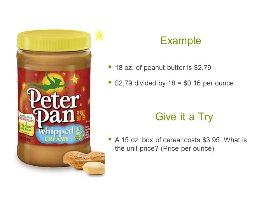 Example Give it a Try 18 oz. of peanut butter is $2.79