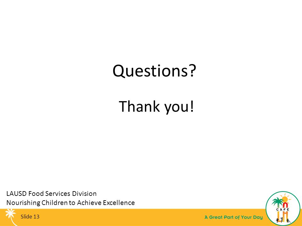 Questions Thank you! LAUSD Food Services Division