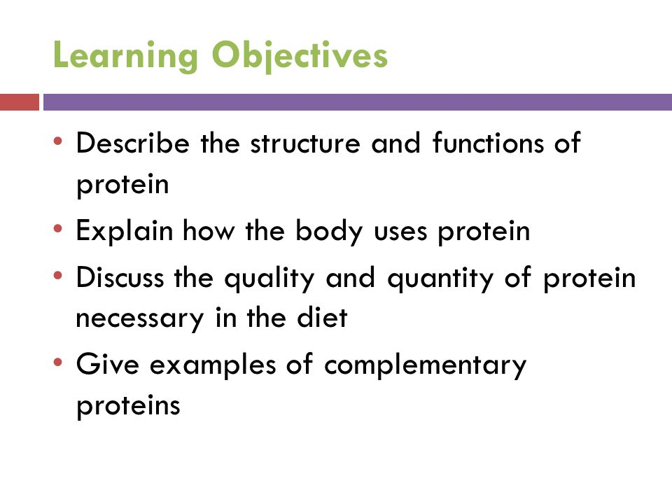 Learning Objectives Describe the structure and functions of protein