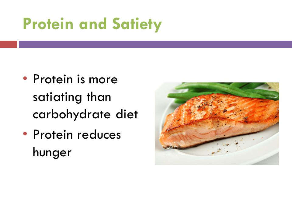 Protein and Satiety Protein is more satiating than carbohydrate diet
