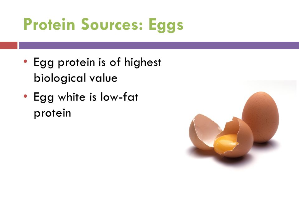Protein Sources: Eggs Egg protein is of highest biological value