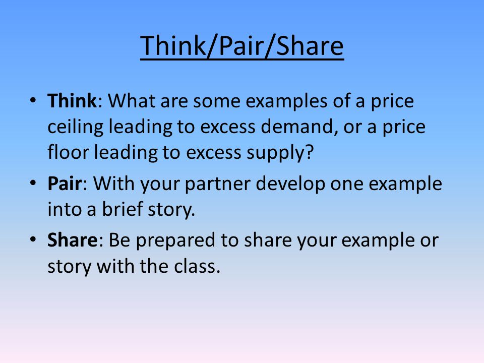 Think/Pair/Share Think: What are some examples of a price ceiling leading to excess demand, or a price floor leading to excess supply