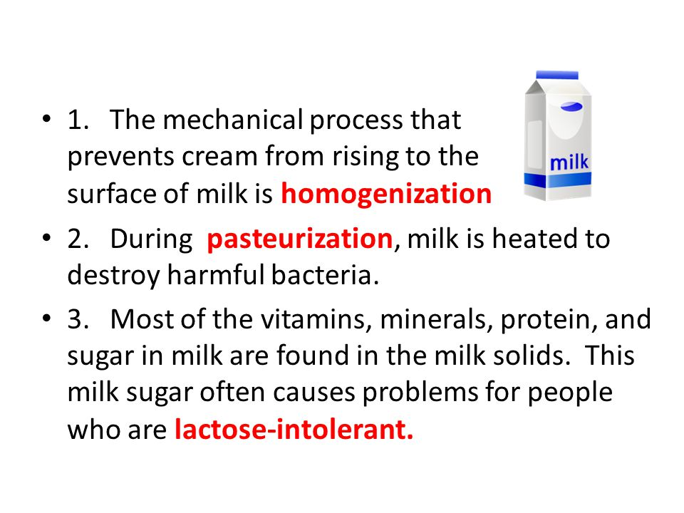 1. The mechanical process that prevents cream from rising to the surface of milk is homogenization