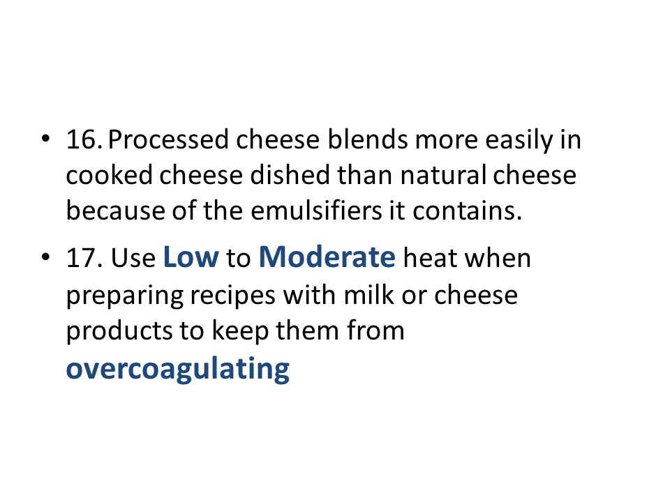 16. Processed cheese blends more easily in cooked cheese dished than natural cheese because of the emulsifiers it contains.