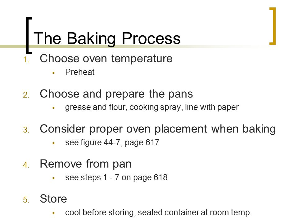 The Baking Process Choose oven temperature Choose and prepare the pans