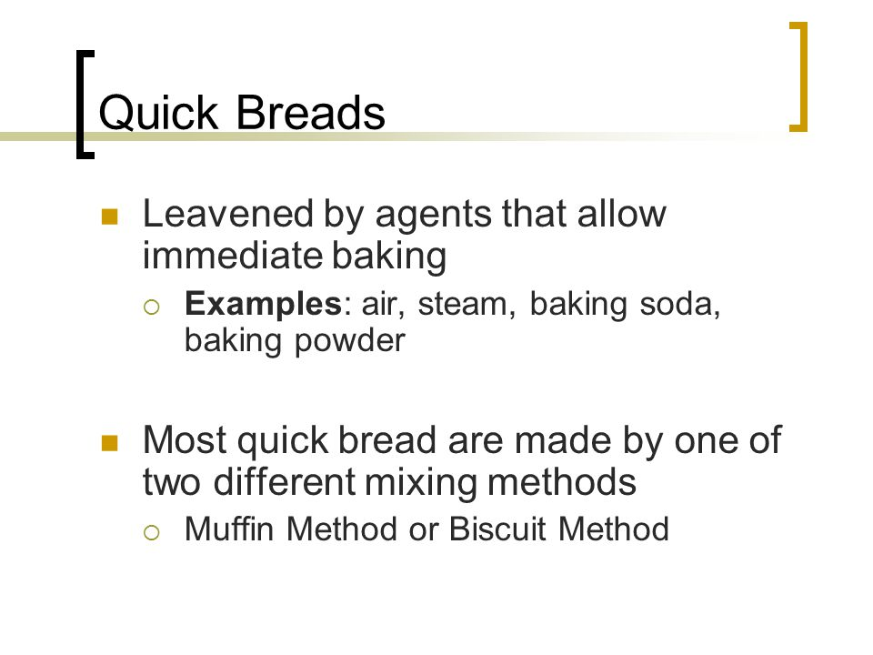 Quick Breads Leavened by agents that allow immediate baking