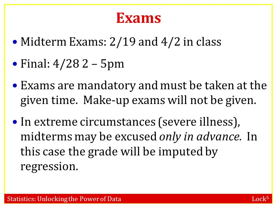 Exams Midterm Exams: 2/19 and 4/2 in class Final: 4/28 2 – 5pm