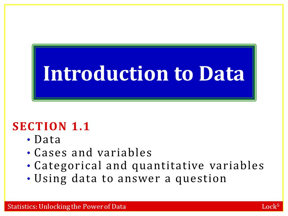 Introduction to Data SECTION 1.1 Data Cases and variables