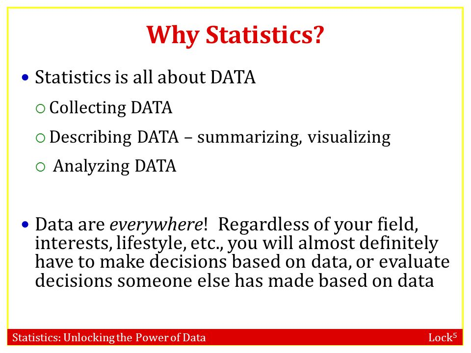 Why Statistics Statistics is all about DATA