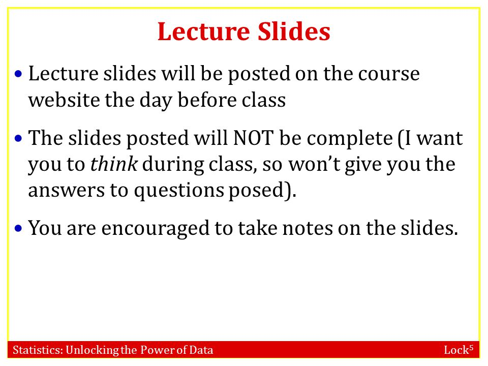Lecture Slides Lecture slides will be posted on the course website the day before class.