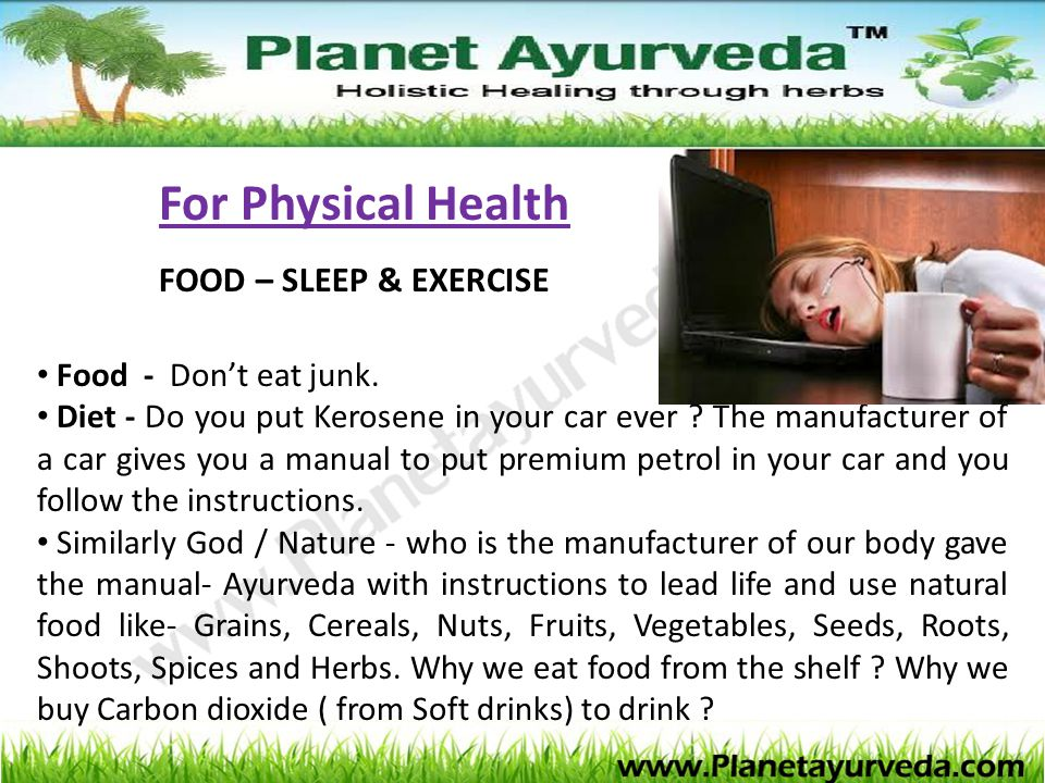 For Physical Health FOOD – SLEEP & EXERCISE Food - Don't eat junk.