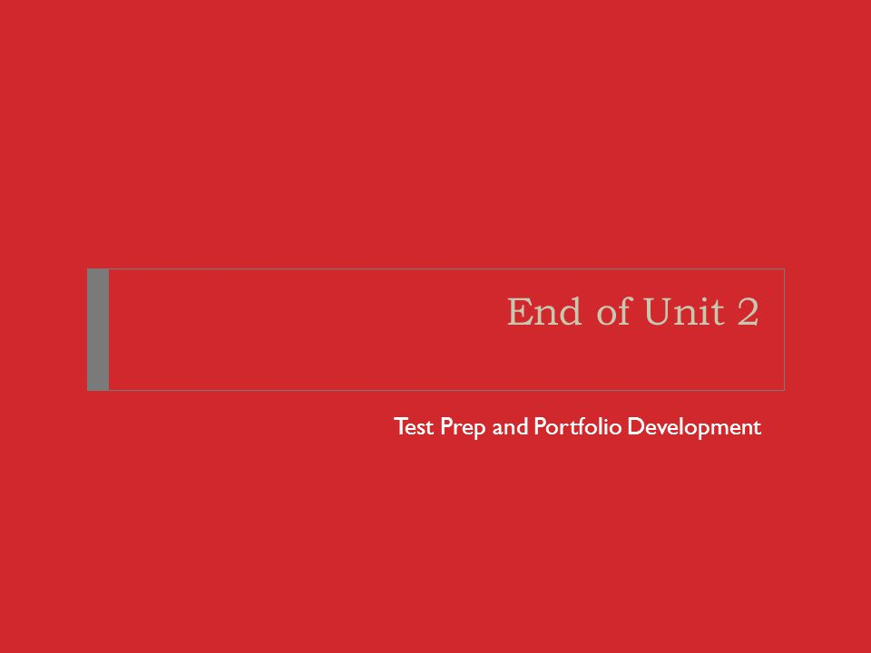 End of Unit 2 Test Prep and Portfolio Development