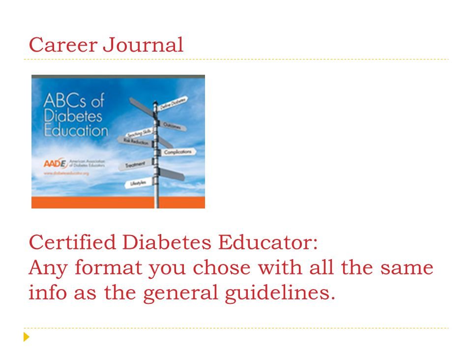 Career Journal Certified Diabetes Educator: Any format you chose with all the same info as the general guidelines.