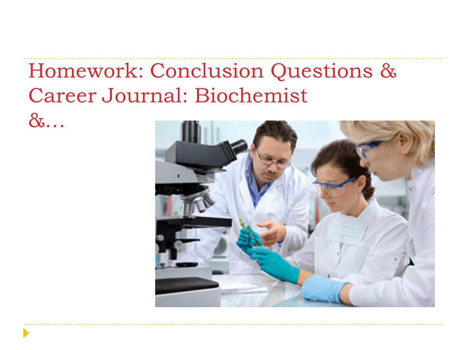 Homework: Conclusion Questions & Career Journal: Biochemist &…