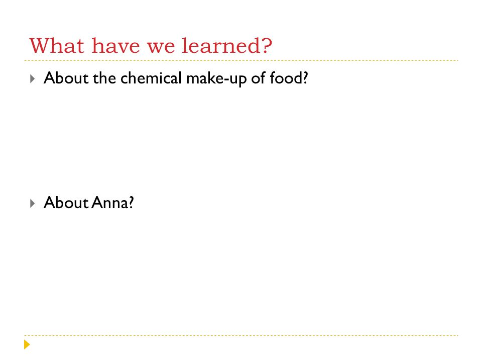 What have we learned About the chemical make-up of food About Anna