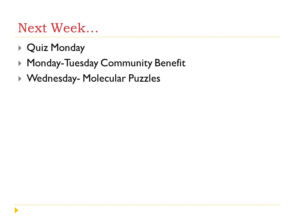 Next Week… Quiz Monday Monday-Tuesday Community Benefit
