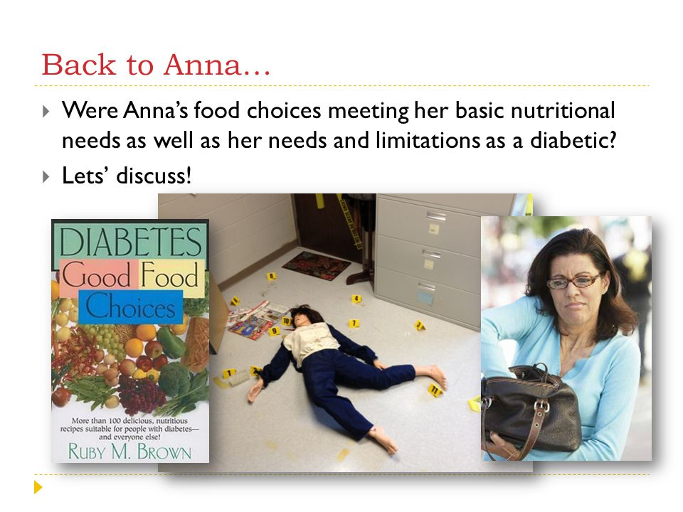 Back to Anna… Were Anna's food choices meeting her basic nutritional needs as well as her needs and limitations as a diabetic