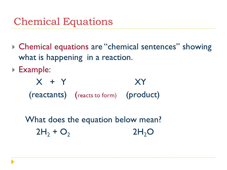 Chemical Equations Chemical equations are chemical sentences showing what is happening in a reaction.