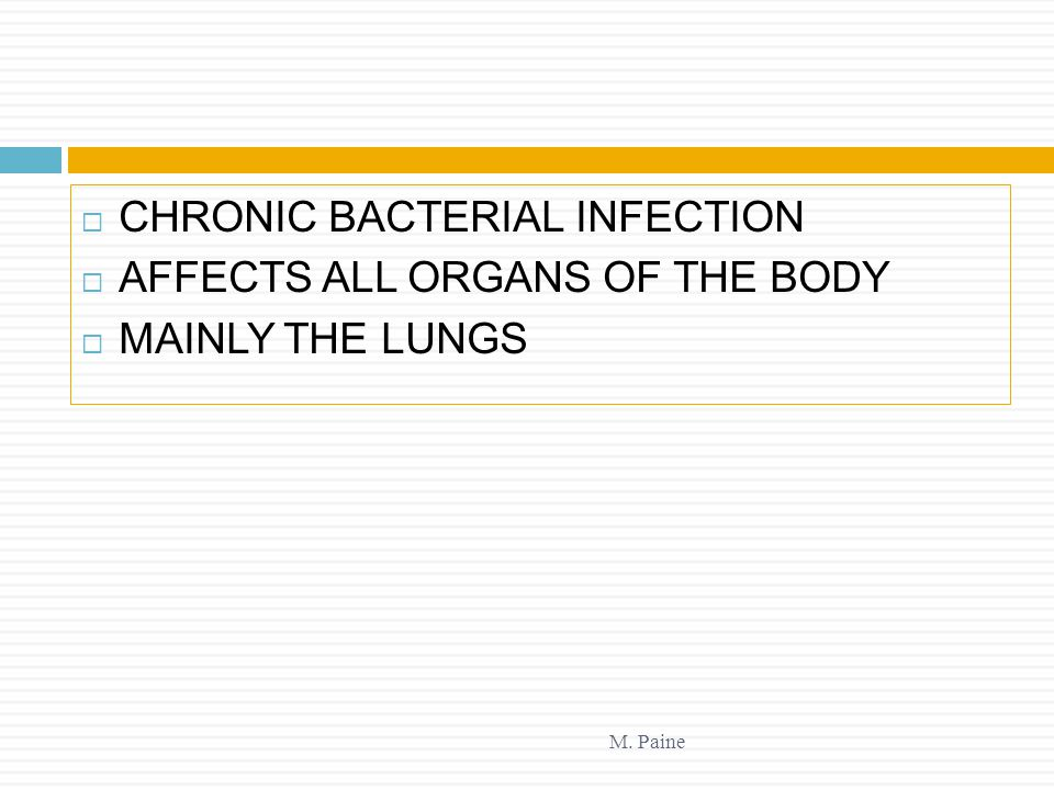 CHRONIC BACTERIAL INFECTION AFFECTS ALL ORGANS OF THE BODY