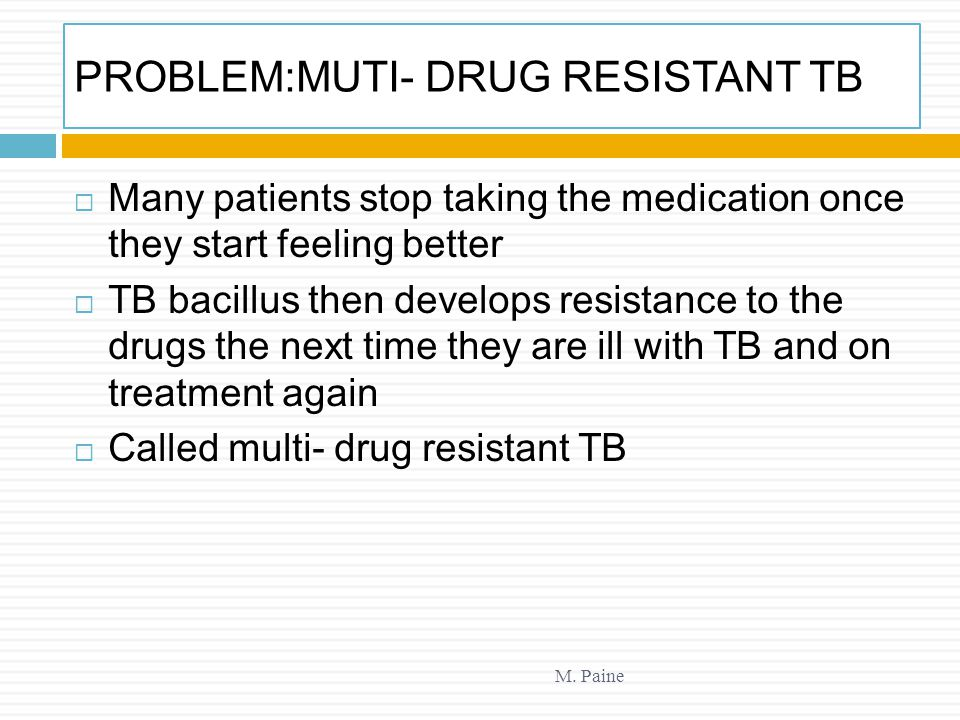 PROBLEM:MUTI- DRUG RESISTANT TB