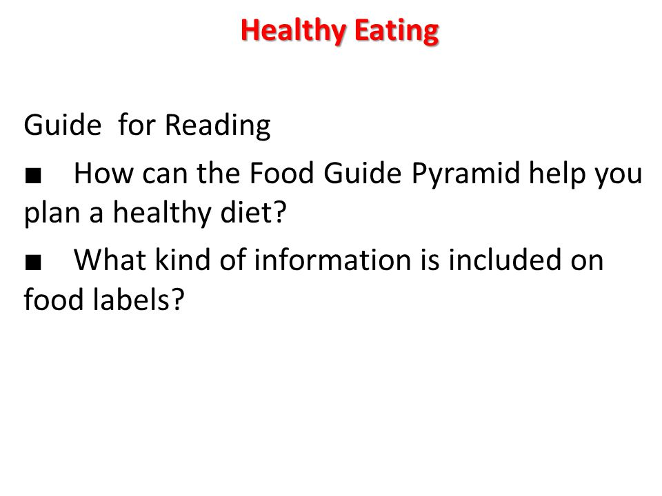 Healthy Eating Guide for Reading ■ How can the Food Guide Pyramid help you plan a healthy diet.