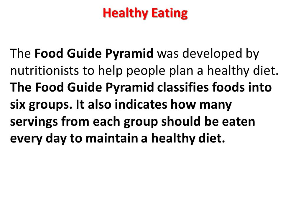 Healthy Eating The Food Guide Pyramid was developed by nutritionists to help people plan a healthy diet.