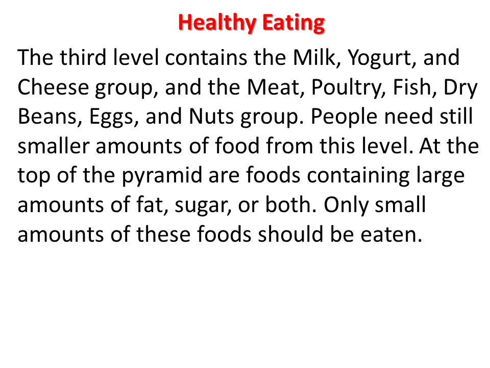 Healthy Eating The third level contains the Milk, Yogurt, and Cheese group, and the Meat, Poultry, Fish, Dry Beans, Eggs, and Nuts group.