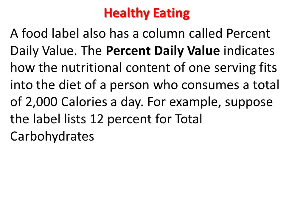 Healthy Eating A food label also has a column called Percent Daily Value.