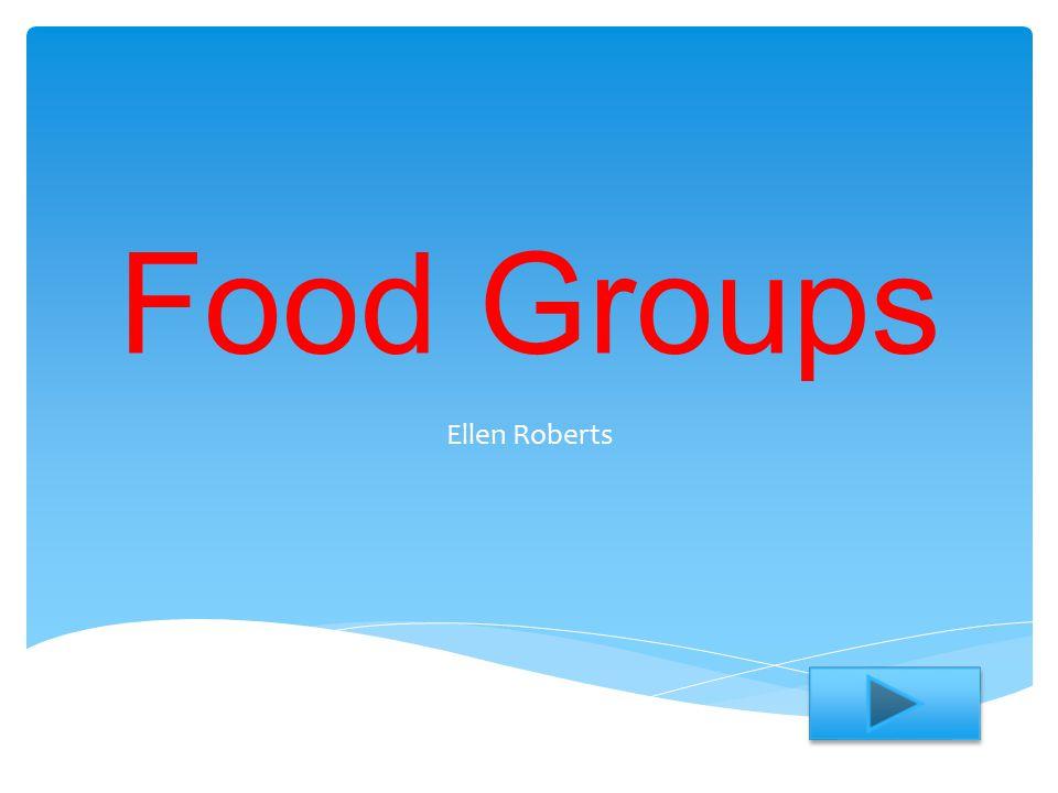 Food Groups Ellen Roberts