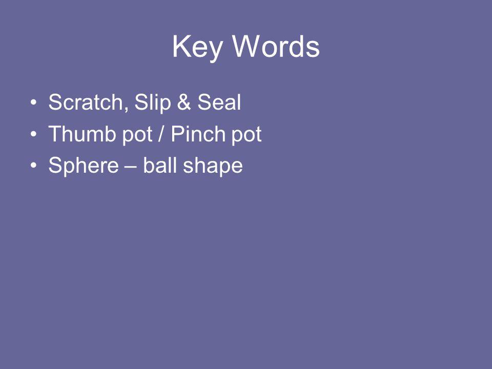 Key Words Scratch, Slip & Seal Thumb pot / Pinch pot