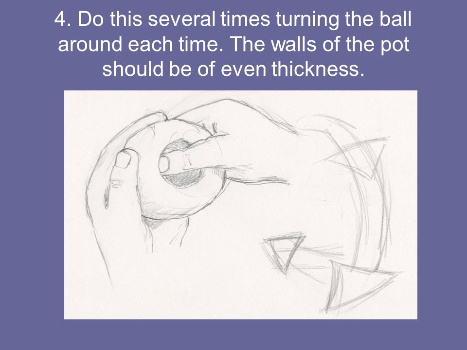 4. Do this several times turning the ball around each time