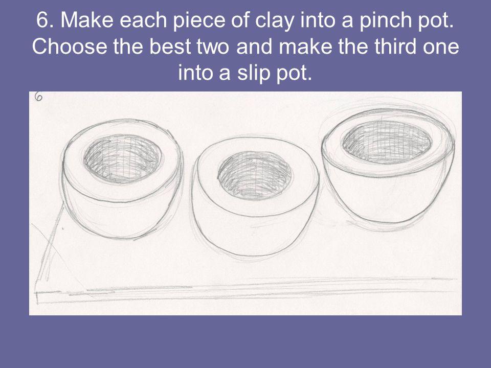 6. Make each piece of clay into a pinch pot