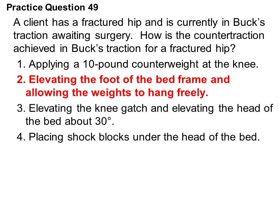 1. Applying a 10-pound counterweight at the knee.