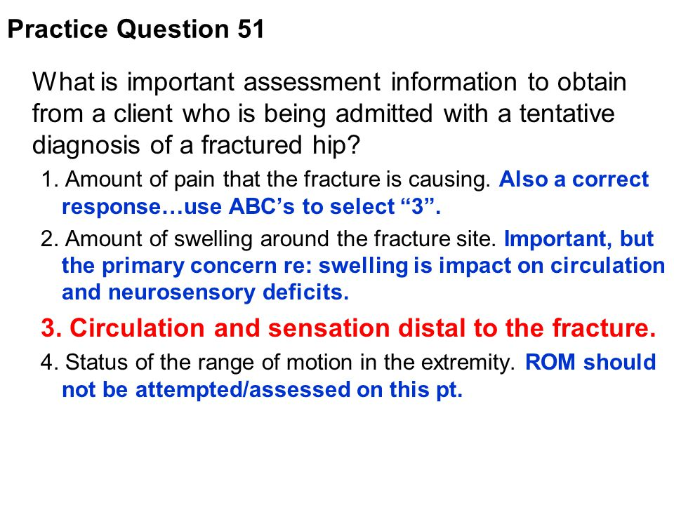 3. Circulation and sensation distal to the fracture.