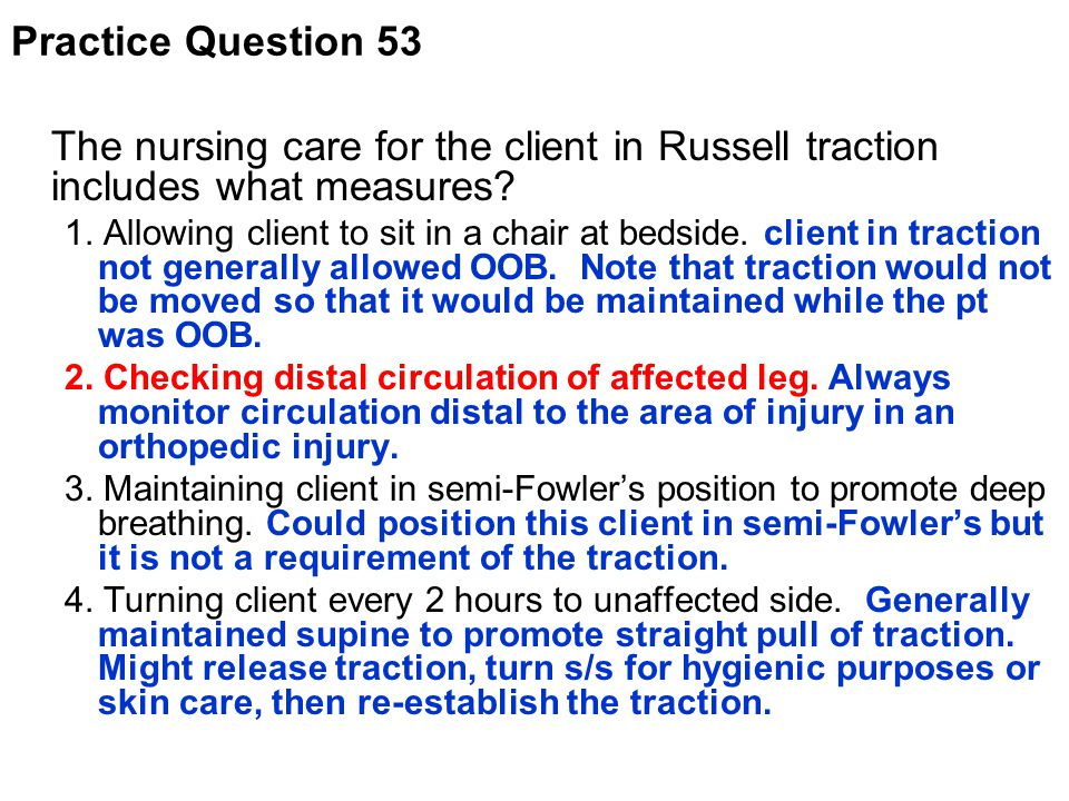 Practice Question 53 The nursing care for the client in Russell traction includes what measures