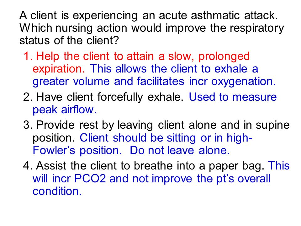 A client is experiencing an acute asthmatic attack