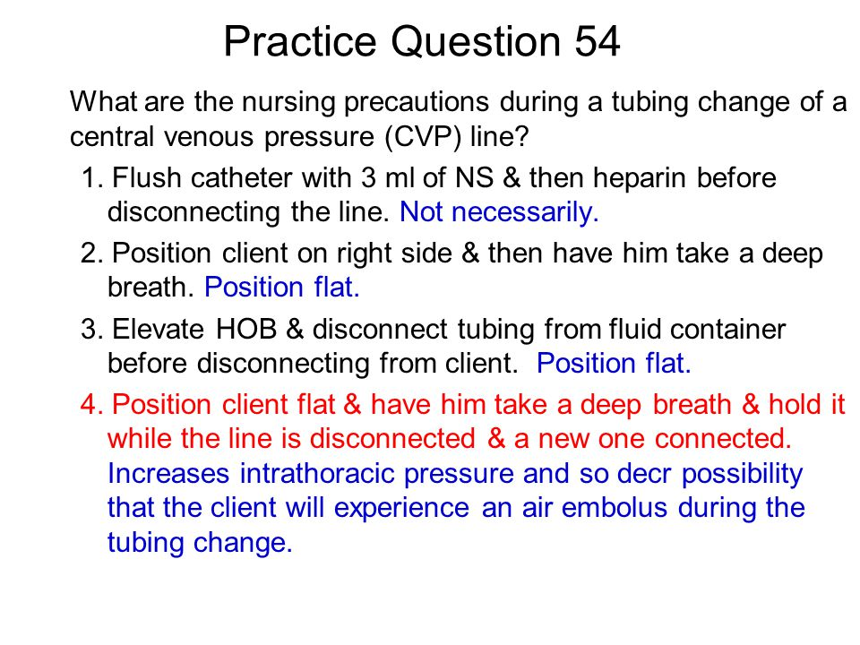 Practice Question 54 What are the nursing precautions during a tubing change of a central venous pressure (CVP) line