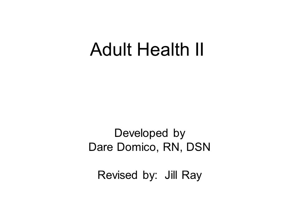 Developed by Dare Domico, RN, DSN Revised by: Jill Ray