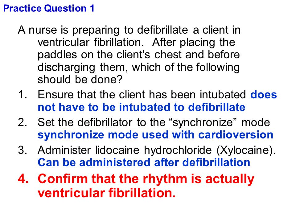Confirm that the rhythm is actually ventricular fibrillation.