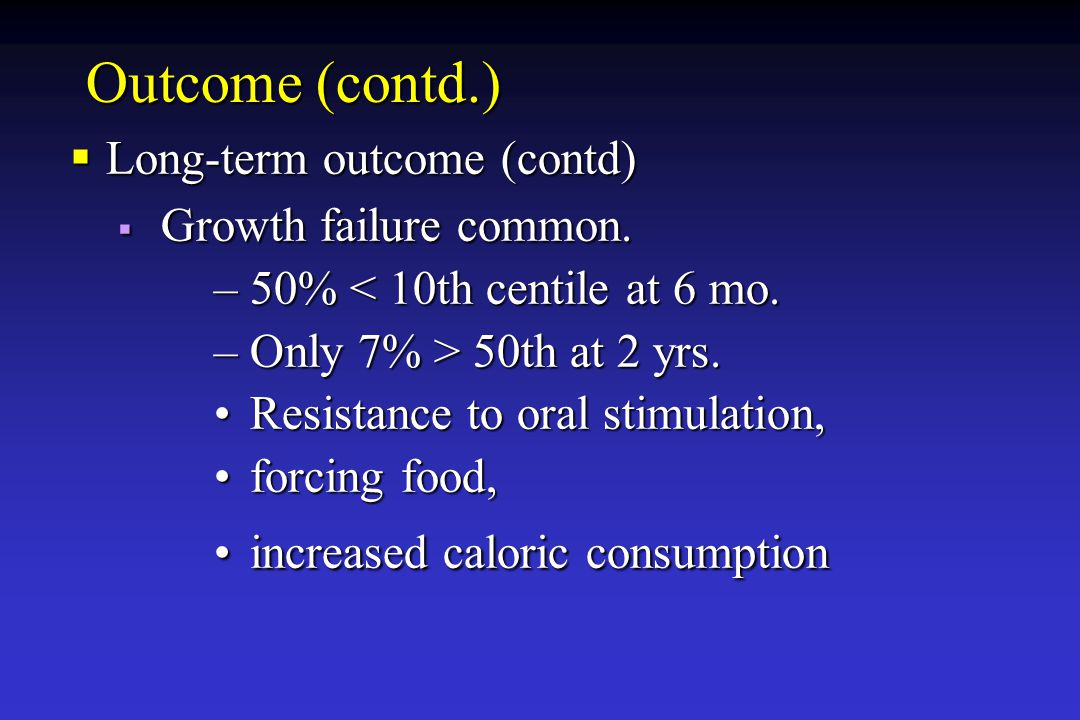 Outcome (contd.) Growth failure common. Long-term outcome (contd)