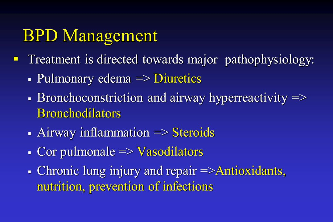 BPD Management Treatment is directed towards major pathophysiology: