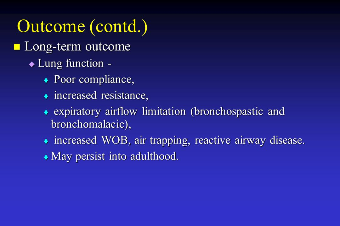 Outcome (contd.) Long-term outcome Lung function - Poor compliance,