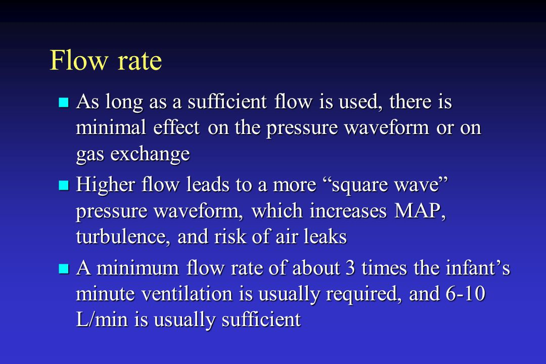 Flow rate As long as a sufficient flow is used, there is minimal effect on the pressure waveform or on gas exchange.